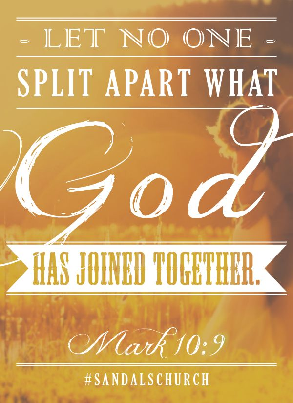 Let No One Split Apart What God Has Joined Together  Mark