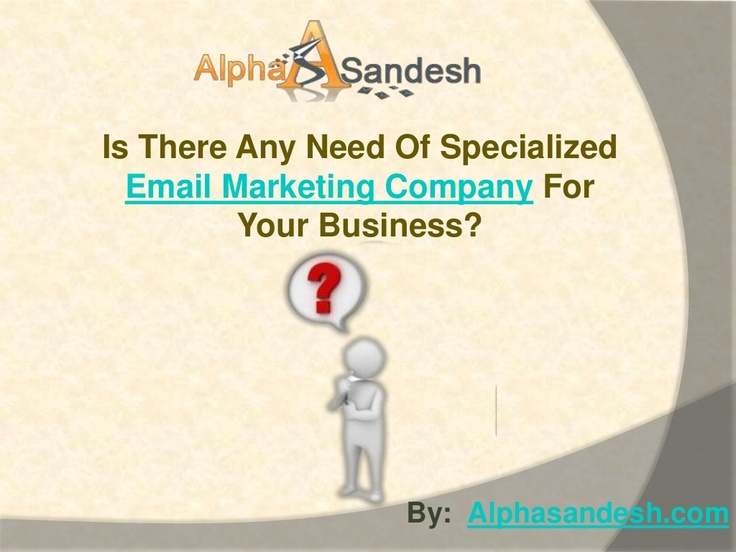 That's why many of them have made a decision to use the influence of an email marketing company.