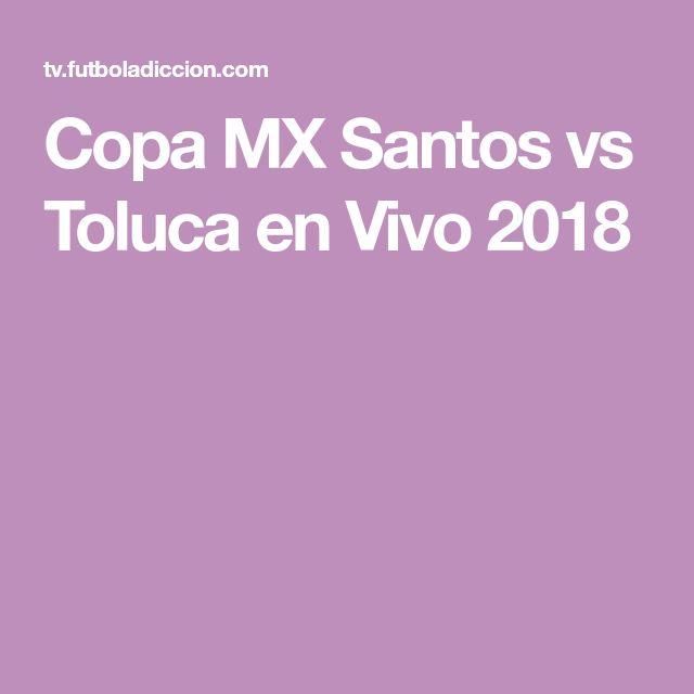 Copa MX Santos vs Toluca en Vivo 2018