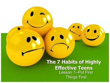 The 7 Habits of Highly Effective Teens Lesson 7--Put First Things First.