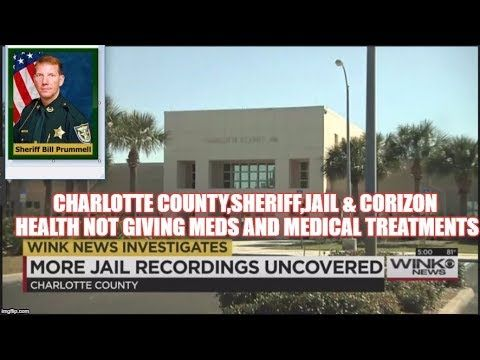CHARLOTTE COUNTY,SHERIFF,JAIL & CORIZON HEALTH NOT GIVING MEDS AND