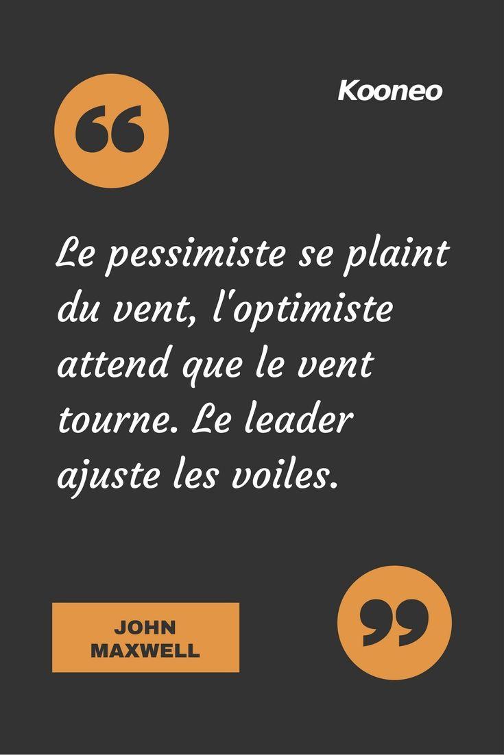 """[CITATIONS] Le pessimiste se plaint du vent, l'optimiste attend que le vent tourne. Le leader ajuste les voiles."""" JOHN MAXWELL"""