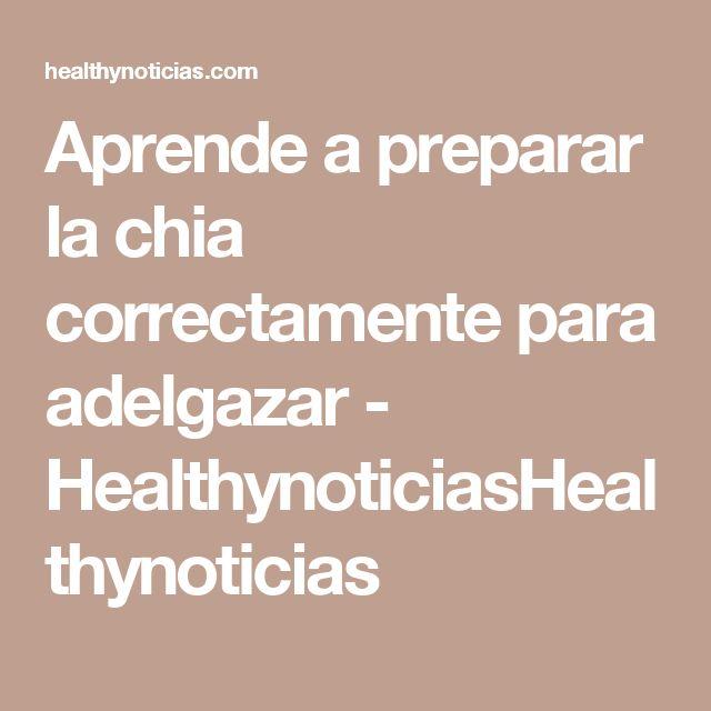 Aprende a preparar la chia correctamente para adelgazar - HealthynoticiasHealthynoticias
