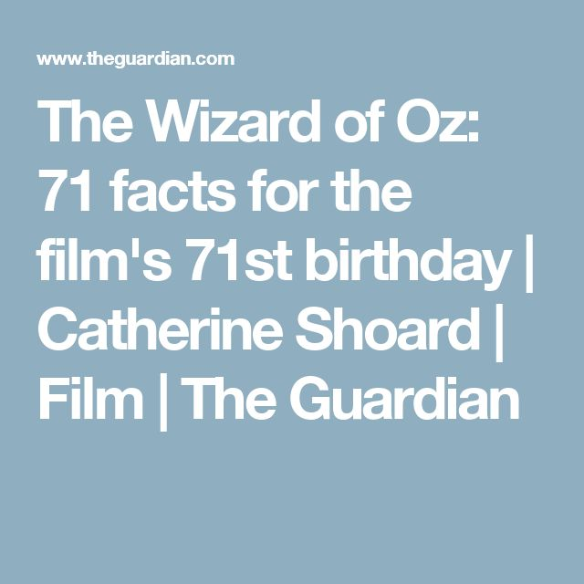 The Wizard of Oz: 71 facts for the film's 71st birthday | Catherine Shoard | Film | The Guardian