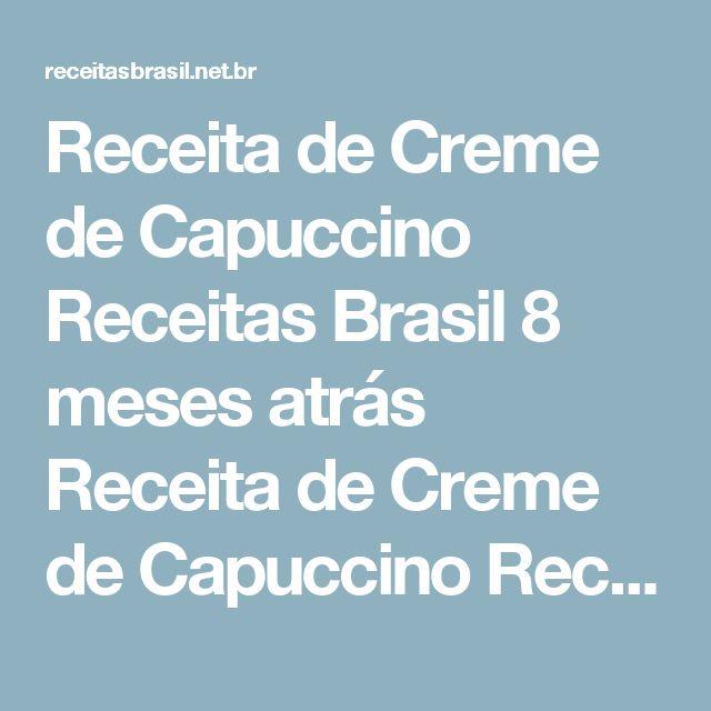 Receita de Creme de Capuccino Receitas Brasil 8 meses atrás Receita de Creme de Capuccino Receita de Creme de Capuccino, Aprenda como fazer, delicioso para sobremesa ou usar em seus bolos, um ótimo e delicioso recheio, ou cobertura, anote a receita.