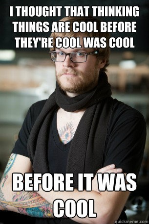 Before it was cool. (Funny hipster meme.)