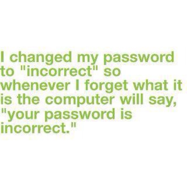 Password incorrectGood Ideas, Laugh, Funny Ideas, Funny Quotes, Funny Stuff, Humor, Incorrect, Bad Ideas, Giggles