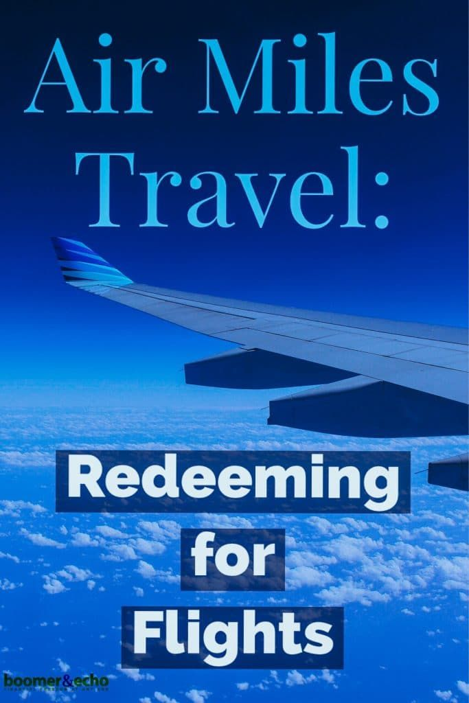 Redeeming Air Miles for flights and other travel options gives you the best bang for your buck