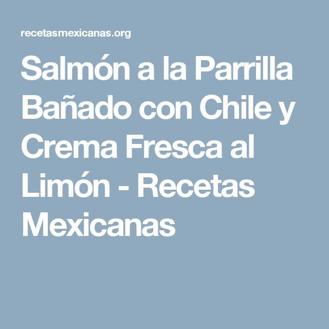 Salmón a la Parrilla Bañado con Chile y Crema Fresca al Limón - Recetas Mexicanas