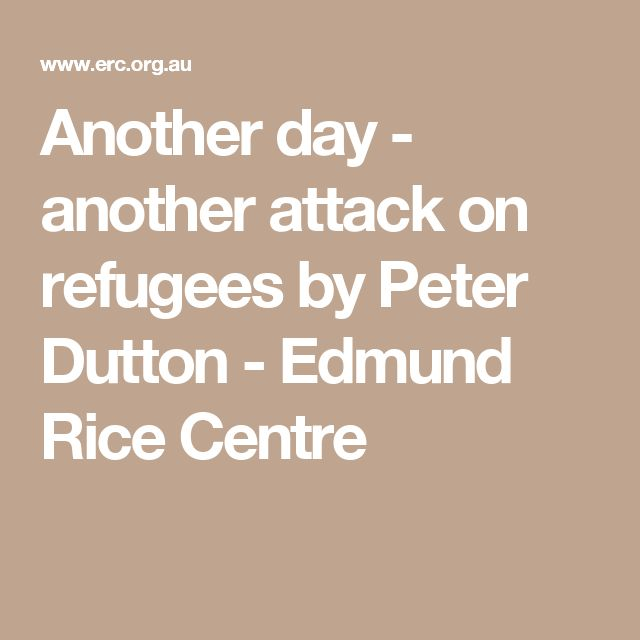 Another day - another attack on refugees by Peter Dutton - Edmund Rice Centre
