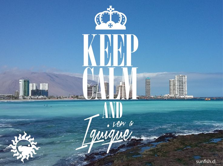 Keep Calm and ven a Iquique. www.sunfish.cl