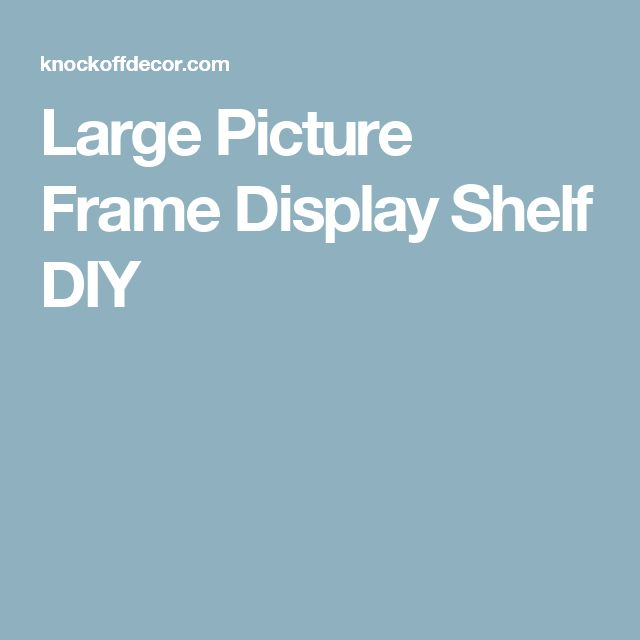 Large Picture Frame Display Shelf DIY