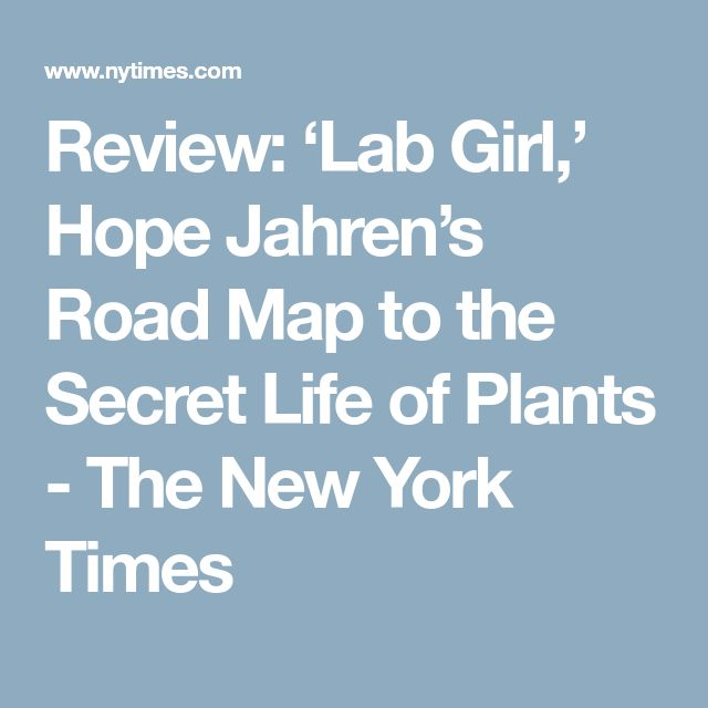 Review: 'Lab Girl,' Hope Jahren's Road Map to the Secret Life of Plants - The New York Times
