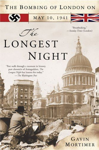 The Longest Night: The Bombing of London on May 10, 1941  -- Paperback (384 pages), kindle -- The untold story of the horrific bombing raid that almost brought Britain to military collapse - using extensive survivors' testimony and previously classified documents to reveal just how close the Luftwaffe came to total victory. #WWII #History