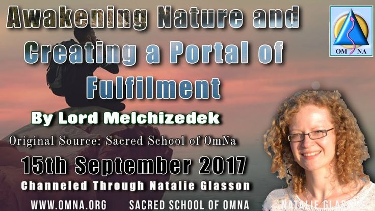 Channeled Message - Awakening Nature and Creating a Portal of Fulfilment by Lord Melchizedek