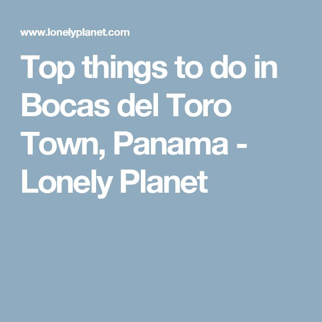 Top things to do in Bocas del Toro Town, Panama - Lonely Planet