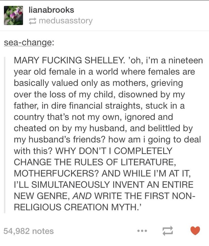 I read Frankenstein in 7th grade, and my liberal fimnist teacher would fangirl about Mary Shelley all the time.