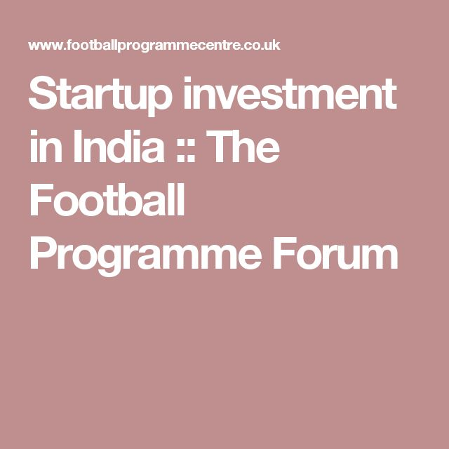 Startup investment in India :: The Football Programme Forum