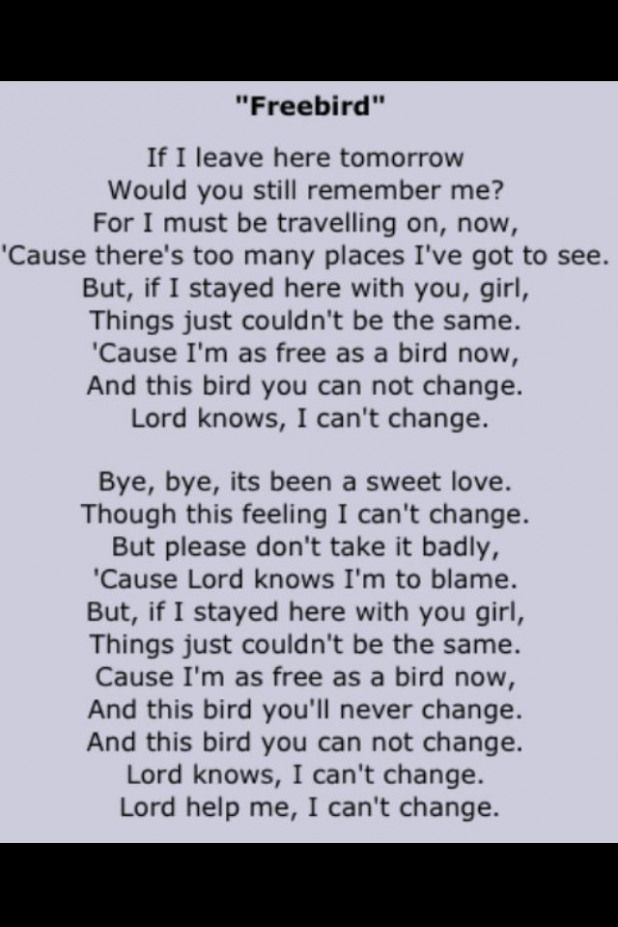 Leonard Skynard - be free...but take my love with you. Yes you say if / and when. Your timeline ...