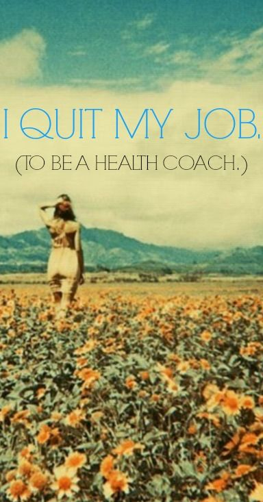 I Quit My Job To Be a Health Coach