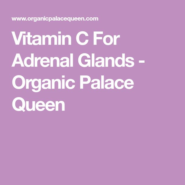 Vitamin C For Adrenal Glands - Organic Palace Queen