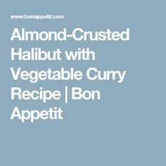 Almond-Crusted Halibut with Vegetable Curry Recipe | Bon Appetit