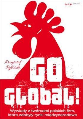 Go global! : wywiady z twórcami polskich firm, które zdobyły rynki międzynarodowe / Krzysztof Rybiński. -- Gliwice :  Wydawnictwo Helion,  2014.