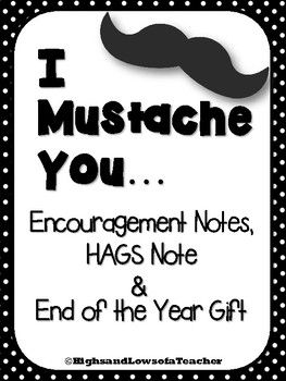 This PDF contains the following:I Mustache You to Do Your Best poster & notes I Mustache You to Take Your Time poster & notes I Mustache You to Have a Great Summer poster & notes Mustache tags-- 8 different types of mustaches,12 per page -You can tape the posters to your door or bulletin board on the day of testing/last day of school-You can give the notes to your students on the day of testing/last day of school along with mustache stickers from Michael's or Dollar Store as a gif...