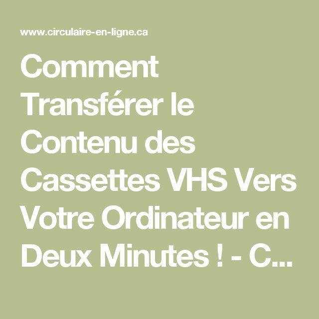 Comment Transférer le Contenu des Cassettes VHS Vers Votre Ordinateur en Deux Minutes ! - Circulaire en ligne