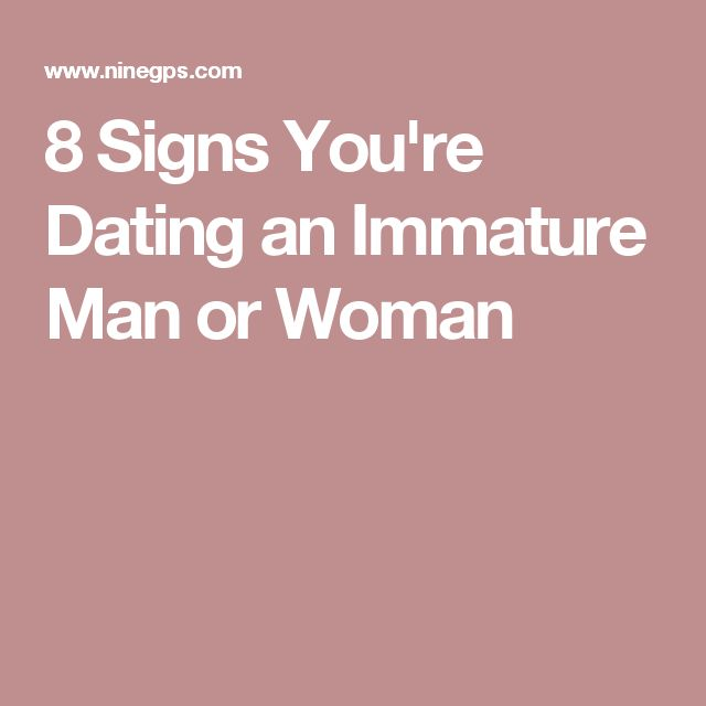 immature guys dating tips
