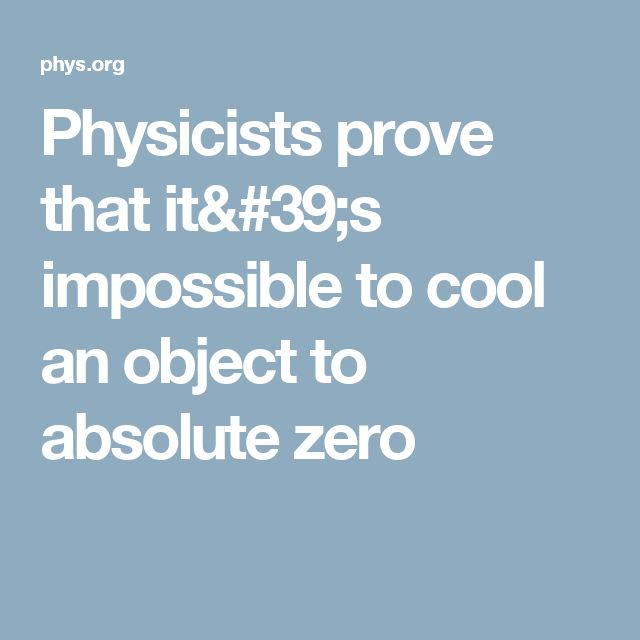 Physicists prove that it's impossible to cool an object to absolute zero
