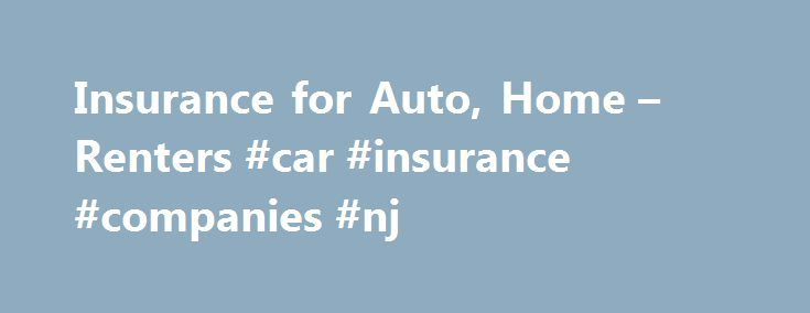 Insurance for Auto, Home – Renters #car #insurance #companies #nj http://japan.nef2.com/insurance-for-auto-home-renters-car-insurance-companies-nj/  # I just wanted to extend my sincerest heartfelt gratitude for the excellent way my homeowners claim was handled. NJM Homeowners Policyholder, Toms River, NJ Thank you NJM for the attention and service you provide, and the wonderful individuals you employ who so capably represent the company. NJM Homeowners Policyholder, Trenton, NJ I am an NJM…