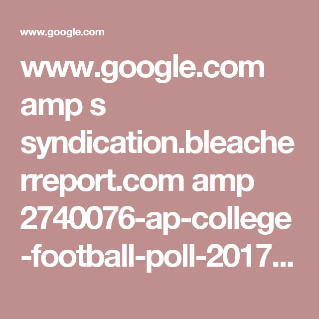 www.google.com amp s syndication.bleacherreport.com amp 2740076-ap-college-football-poll-2017-week-9-top-25-rankings-announced.amp.html