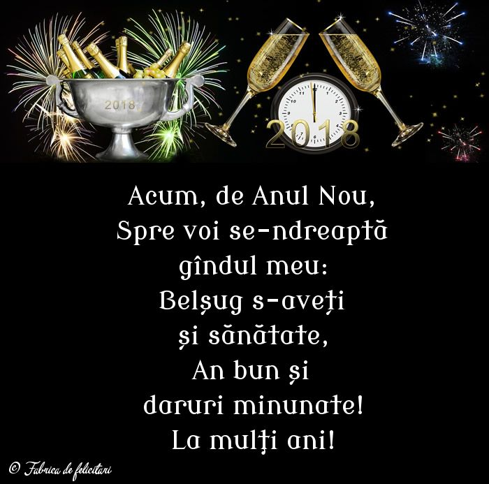 Acum, de Anul Nou,  Spre voi se-ndreaptă  gîndul meu:  Belșug s-aveți  și sănătate,  An bun și  daruri minunate!