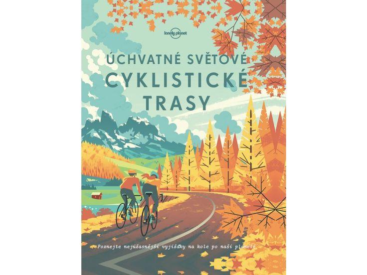 Úchvatné světové cyklistické trasy. Není nad objevování světa z cyklistického sedla... Šlápněte do pedálů a do brašny si přibalte tuto knihu s nejkrásnějšími cyklistickými trasami planety.