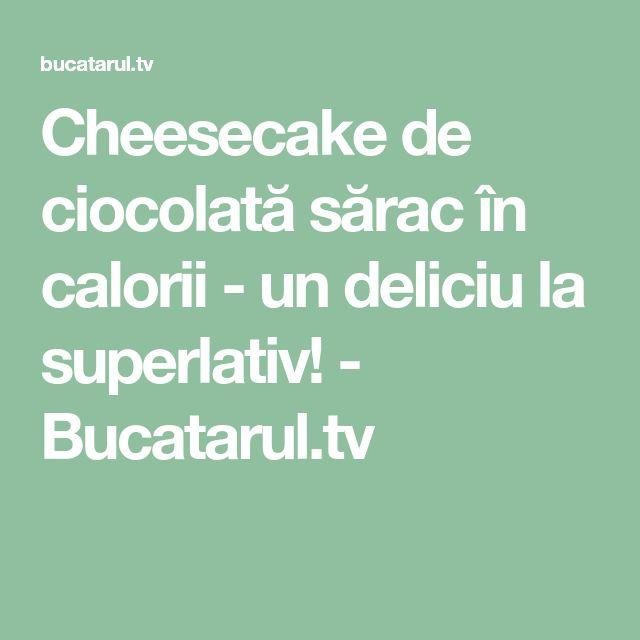 Cheesecake de ciocolată sărac în calorii - un deliciu la superlativ! - Bucatarul.tv