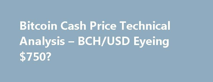 Bitcoin Cash Price Technical Analysis – BCH/USD Eyeing $750? https://betiforexcom.livejournal.com/28063020.html  Key Points Bitcoin cash price is gaining pace and it recently moved above the $680 resistance against the US Dollar. Yesterday's highlighted major bearish trend line with current resistance at $645 was broken on the hourly chart of BCH/USD (data feed f...The post Bitcoin Cash Price Technical Analysis – BCH/USD Eyeing $750? appeared first on bitcoinmining.shop.The post Bitcoin Cash…