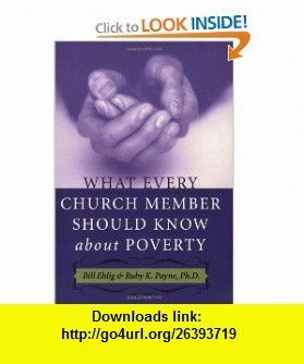 What Every Church Member Should Know about Poverty (9781929229505) Bill Ehlig, Ruby K. Payne , ISBN-10: 192922950X  , ISBN-13: 978-1929229505 ,  , tutorials , pdf , ebook , torrent , downloads , rapidshare , filesonic , hotfile , megaupload , fileserve