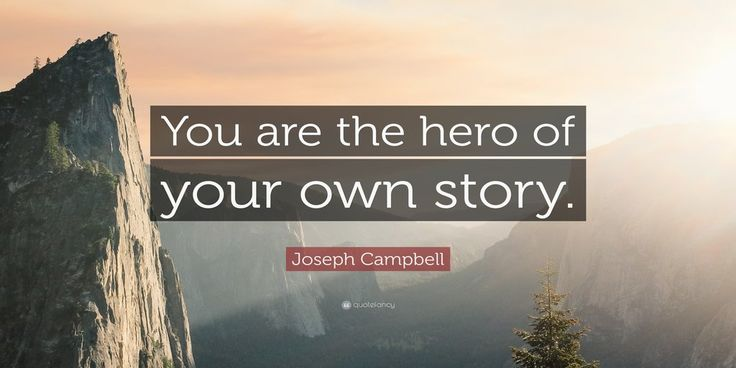 #Quote: You are the hero of your own story. - Joseph Campbell