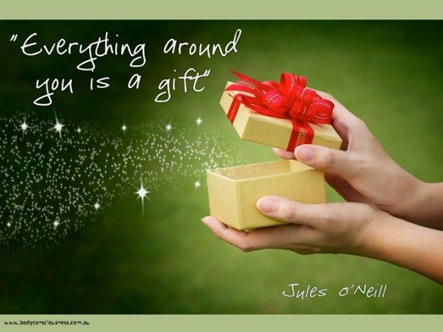 Everything around you is a gift Jules O'Neill