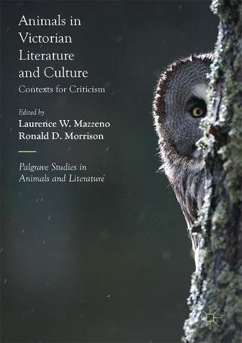 Animals in Victorian Literature and Culture: Contexts for Criticism (Palgrave Studies in Animals and...