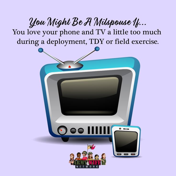 You Might Be A Milspouse If... You love your phone and TV a little too much during a deployment, TDY or field exercise.