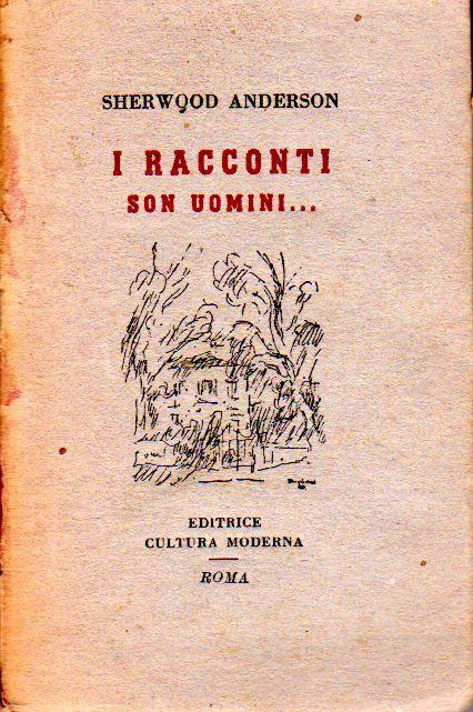 ANDERSON Sherwood (Camden, Ohio 1876 - Panama 1941), I racconti son uomini.  Roma, Editrice Cultura Moderna, (Collana del Girasole, n. 1), 1945.