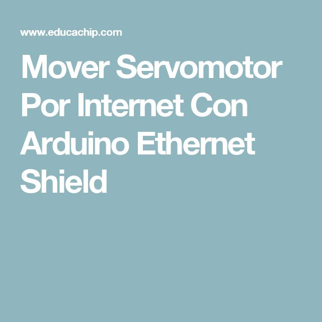Mover Servomotor Por Internet Con Arduino Ethernet Shield
