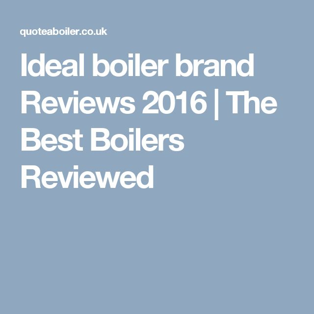 Ideal boiler brand Reviews 2016 | The Best Boilers Reviewed
