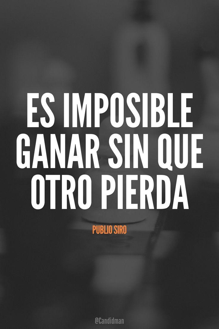 Es imposible ganar sin que otro pierda.  Publio Siro  @Candidman     #Frases Frases Celebres Candidman Ganador Publio Siro @candidman