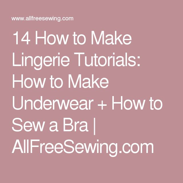 14 How to Make Lingerie Tutorials: How to Make Underwear + How to Sew a Bra | AllFreeSewing.com