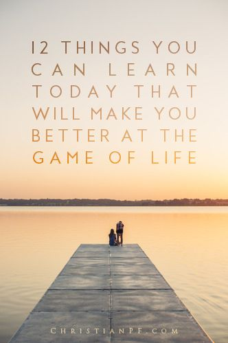 12 Things You Can Learn That Will Make You Better at the Game of Life