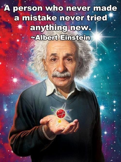 A person who never made a mistake never tried anything new. ~Albert Einstein #quote