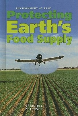 Protecting Earth's food supply / Petersen, Christine   Call # 363.19 PET